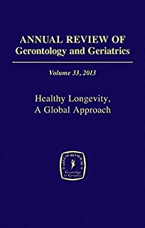 Annual Review of Gerontology and Geriatrics, Volume 33, 2013: Healthy Longevity, A Global Approach
