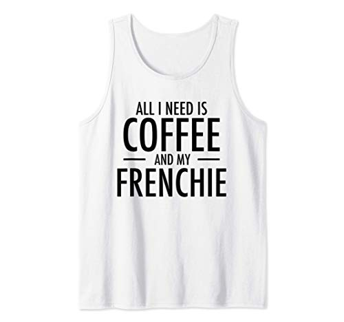 Coffee and Frenchie French Bulldog Mom Dad Dog Gift Tank Top