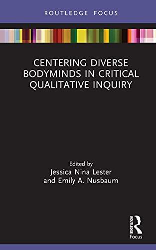 Centering Diverse Bodyminds in Critical Qualitative Inquiry