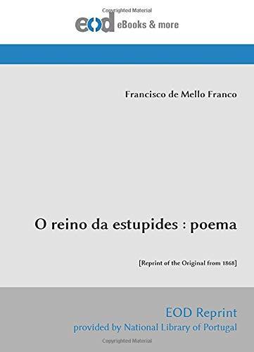 O reino da estupides : poema: [Reprint of the Original from 1868]