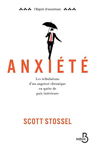 Anxiété : Les tribulations d'un angoissé chronique en quête de paix intérieure (L'esprit d'ouverture)