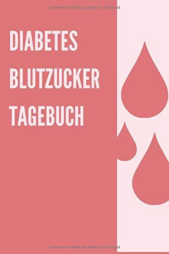 Diabetes Blutzucker Tagebuch: / Notizbuch / Tabelle - mit Vorlage zur Dokumentation der Blutzuckerwerte