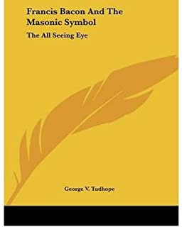 Francis Bacon and the Masonic Symbol: The All Seeing Eye (Paperback) - Common