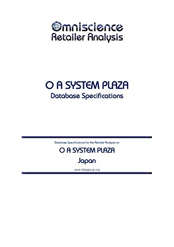 O A SYSTEM PLAZA - Japan: Retailer Analysis Database Specifications (Omniscience Retailer Analysis - Japan Book 71302) (English Edition)
