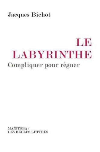 Le Labyrinthe : Compliquer pour régner