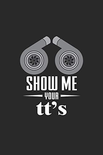 Show Me Your tt's: Turbo-Autoenthusiasten Mechaniker Notizbuch liniert DIN A5 - 120 Seiten für Notizen, Zeichnungen, Formeln | Organizer Schreibheft Planer Tagebuch