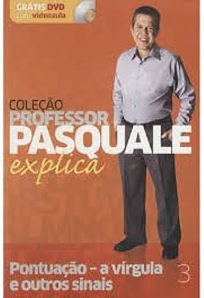 PONTUAÇÃO A VIRGULA E OUTROS SINAIS 3 - COLEÇÃO PROFESSOR PASQUALE EXPLICA PONTUAÇÃO