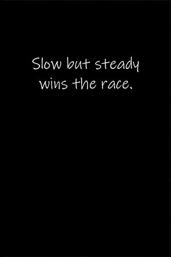 Slow but steady wins the race.: Journal or Notebook (6x9 inches) with 120 doted pages.