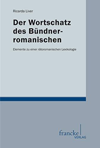 Der Wortschatz des Bündnerromanischen: Elemente zu einer rätoromanischen Lexikologie
