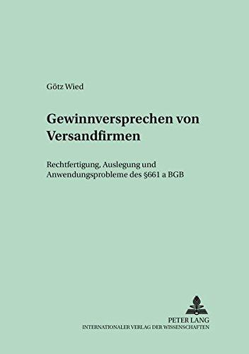 Gewinnversprechen von Versandfirmen: Rechtfertigung, Auslegung und Anwendungsprobleme des § 661a BGB (Schriften zum Handels- und Wirtschaftsrecht, Band 11)