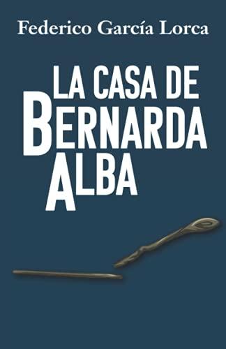 LA CASA DE BERNARDA ALBA: Drama de mujeres en los pueblos de España [EDICIÓN Recomendada para ESTUDIANTES]