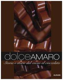 Dolceamaro. Storie e storia dal cacao al cioccolato. Ediz. illustrata