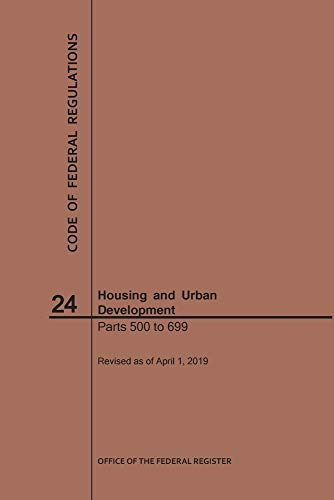 Compare Textbook Prices for Code of Federal Regulations Title 24, Housing and Urban Development, Parts 500-699, 2019  ISBN 9781640245679 by National Archives and Records Administration