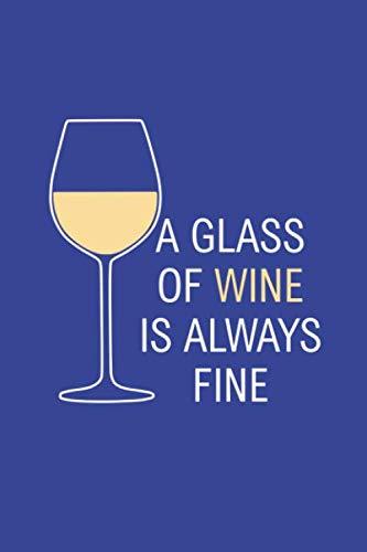 Weißwein: A glass of wine is always fine - Notizbuch / Tagebuch - DIN A5 120 Seiten punktiert / Punkteraster - Wein Geschenk Weisswein