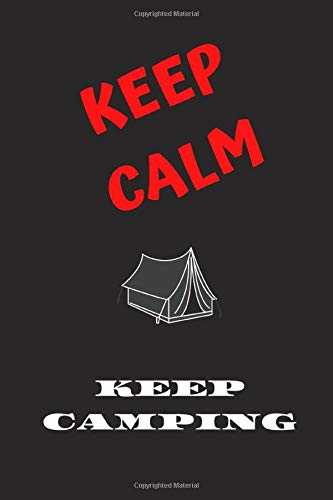 Keep Calm Keep Camping: Travel Log Record Camping Diary Notebook With Prompts for Writing. 6x9 Inch 120 Pages