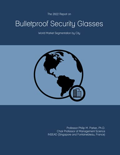 The 2022 Report on Bulletproof Security Glasses: World Market Segmentation by City