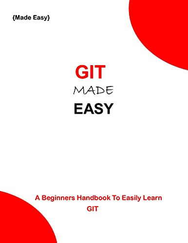 GIT MADE EASY: A beginners Handbook to easily learn git programming Front Cover