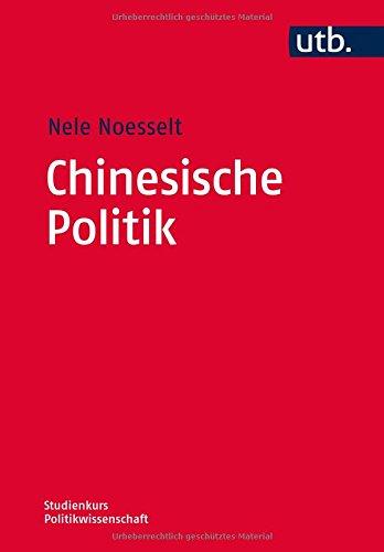 Chinesische Politik: Nationale und globale Dimensionen (Studienkurs Politikwissenschaft, Band 4533)