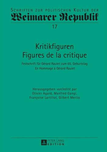 Kritikfiguren / Figures de la critique: Festschrift für Gérard Raulet zum 65. Geburtstag / En Hommage à Gérard Raulet (Schriften zur politischen Kultur der Weimarer Republik, Band 17)