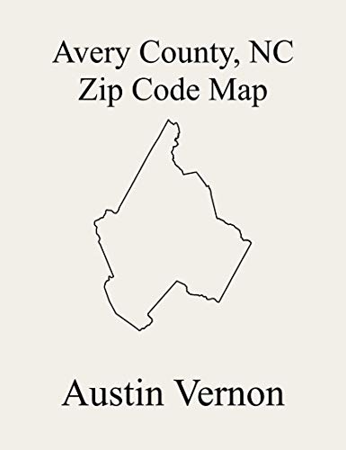 Avery County, North Carolina Zip Code Map: Includes Altamont, Beech Mountain, Cranberry, Elk Park, Heaton, Hughes, Ingalls, Linville, Minneapolis, Montezuma, ... No. 2, Pineola, Plu (English Edition)