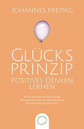 Glücksprinzip - Positives Denken lernen: Wie du mit positiver...