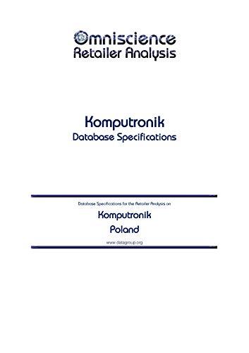 Komputronik - Poland: Retailer Analysis Database Specifications (Omniscience Retailer Analysis - Poland Book 55094) (English Edition)