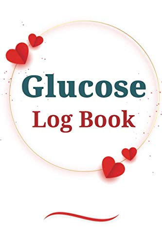 Glucose Log Book : A complete log book for diabetics to review blood pressure and keep tracking and recording blood sugar levels to monitor your health daily