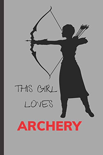 This Girls Loves Archery: Writing 120 Page Funny Notebook Journal - Small Lined (6' x 9' )