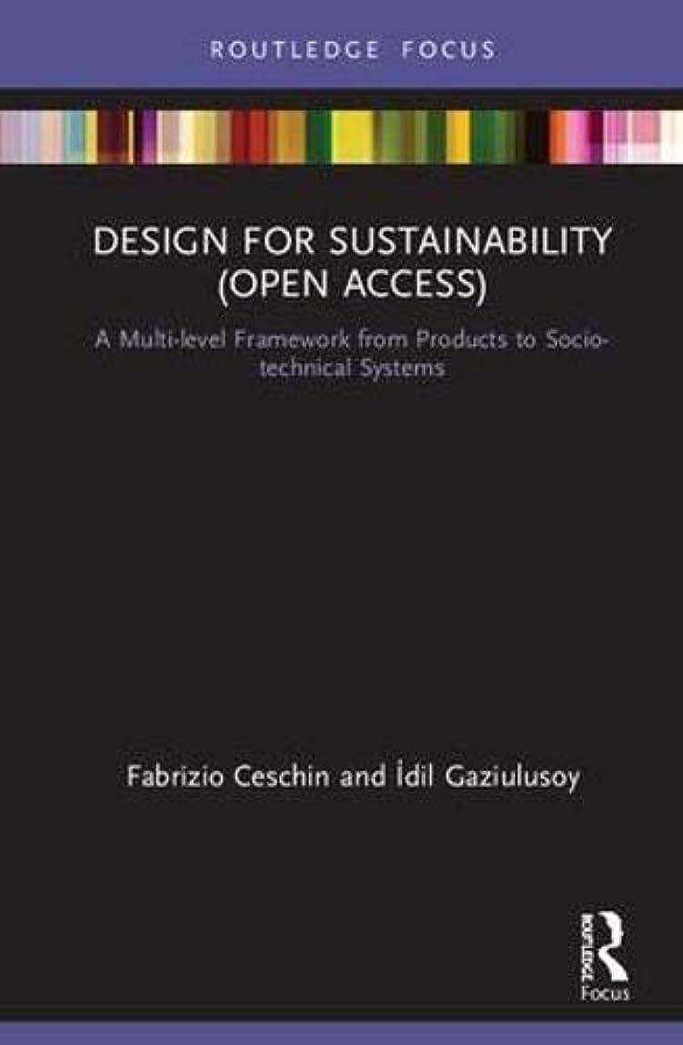 免除するしおれた危険にさらされているDesign for Sustainability (Open Access): A Multi-level Framework from Products to Socio-technical Systems (Routledge Focus on Environment and Sustainability) (English Edition)