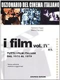 Dizionario del cinema italiano. I film. Tutti i film italiani dal 1970 al 1979. A-L (Vol. 4/1)