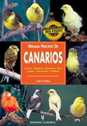 Manual Practico De Canarios/ the Guide to Owning a Canary (Animales De Compania /