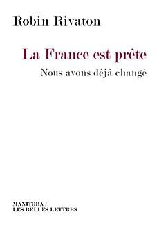 La France est prête: Nous avons déjà changé par [Robin Rivaton]