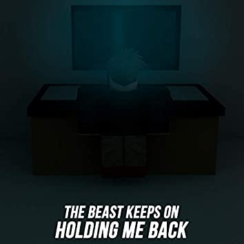 The Beast Keeps on Holding Me Back