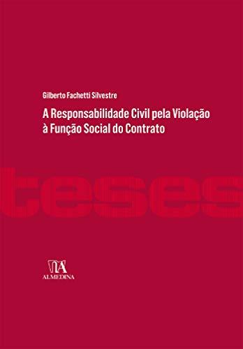 A Responsabilidade Civil pela Violação à Função Social do Contrato (Coleção Teses)