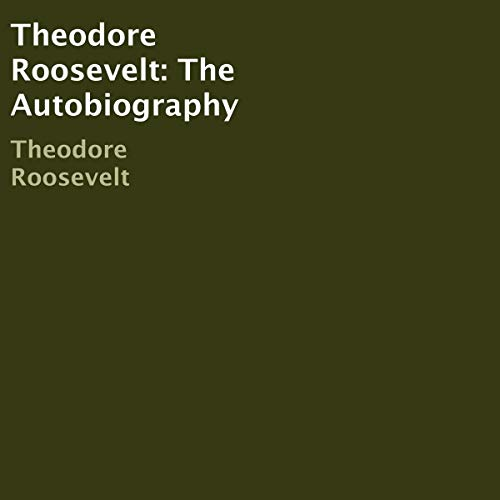 Theodore Roosevelt: The Autobiography  By  cover art