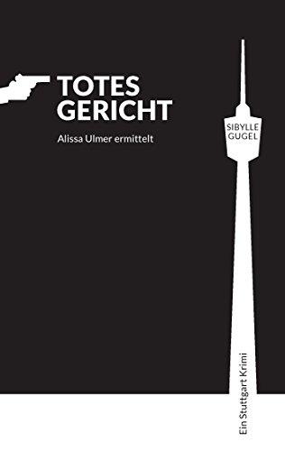 Totes Gericht: Alissa Ulmer ermittelt (German Edition)