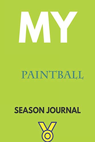 My paintball Season Journal: Lined Notebook / Journal Gift, 120 Pages, 6x9, Soft Cover, Matte Finish