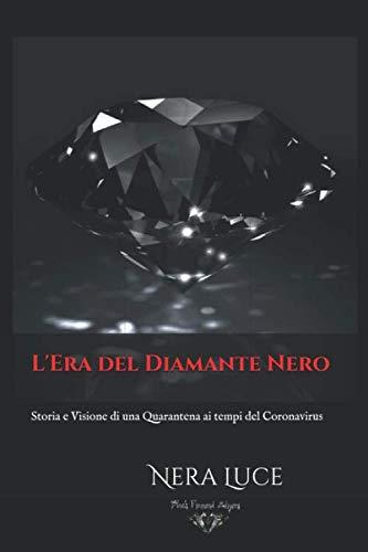 L'Era del Diamante Nero: Storia e Visione di una Quarantena ai tempi del Coronavirus