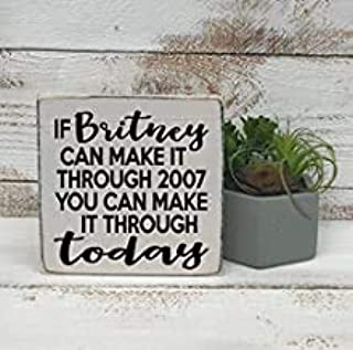 7welove& Mini Sign If Britney Can Make It Through 2007 You Can Make It Through Today Hand Wood Sign Board 4.9X9.8 INCH Shelf Sitter Gift for Friend
