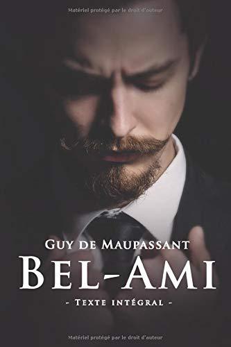 Bel-Ami - Guy de Maupassant - Texte intégral: Édition illustrée | 367 pages Format 15,24 cm x 22,86 cm