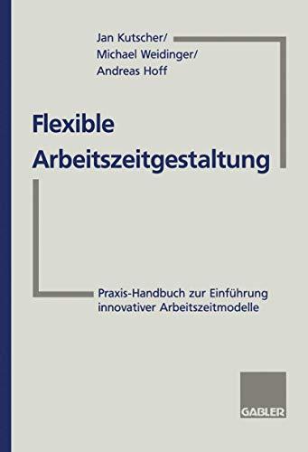 Flexible Arbeitszeitgestaltung: Praxis-Handbuch zur Einführung innovativer Arbeitszeitmodelle