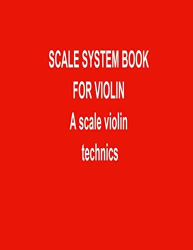 SCALE SYSTEM BOOK FOR VIOLIN- A scale violin technics: 3 octave violin scales -violin d major scale-g minor melodic scale