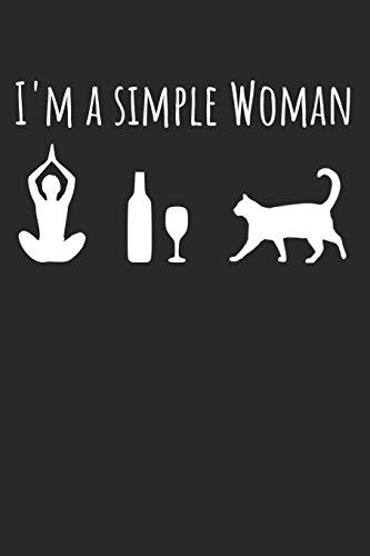 I'm A Simple Woman: A5 Kariert Karo Notizbuch | Katzen | Yoga | Wein | Hobbys | Interessen | Frau | Frauen | Geschenk | Katze | Rotwein | Weißwein