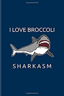 I Love Broccoli Sharkasm: Funny Shark Pun Undated Planner | Weekly & Monthly No Year Pocket Calendar | Medium 6x9 Softcover | For Marine Biologist & Sea Animals Lover Fans