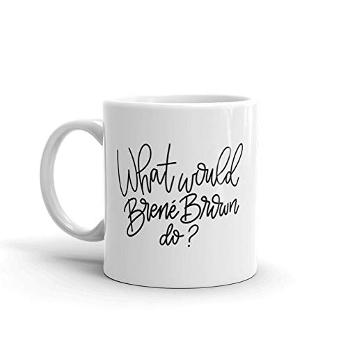 What Would Brene Brown Do Coffee Mug - ORIGINAL - Brene Brown Mug - Quote Coffee Mug - Motivational Mug Gift Mug Gift Coffee Mug 11OZ Coffee Mug