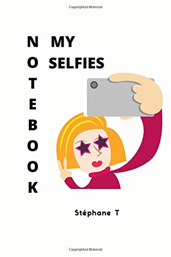 MY SELFIES NOTEBOOK: ADD NOTES ON YOUR SELFIES