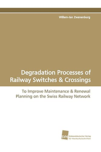 Degradation Processes of Railway Switches & Crossings: To Improve Maintenance & Renewal Planning on the Swiss Railway Network