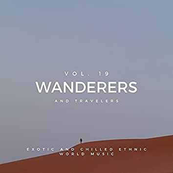 Wanderers And Travelers - Exotic And Chilled Ethnic World Music, Vol. 19