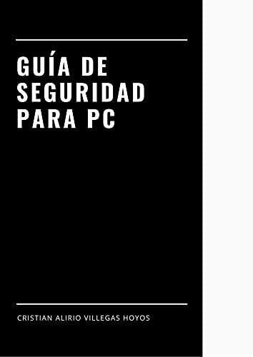 Guía de seguridad para PC: Seguridad, tecnología (Spanish Edition)