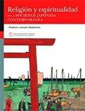 Religión y espiritualidad en la sociedad japonesa contemporánea (Colección Federico Torralba)